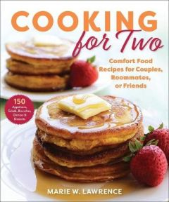 Cooking for Two: Comfort Food Recipes for Couples, Roommates, or Friends by Marie W. Lawrence