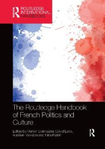 The Routledge Handbook of French Politics and Culture by Marion Demossier (University of Southampton, UK)