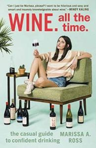 Wine. All the Time: The Casual Guide to Confident Drinking by Marissa. A Ross