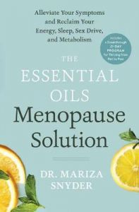 The Essential Oils Menopause Solution: Alleviate Your Symptoms and Reclaim Your Energy, Sleep, Sex Drive, and Metabolism by Mariza Snyder (Hardback)