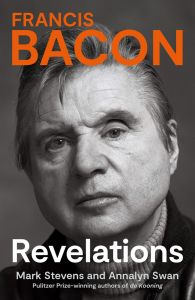 Francis Bacon: Revelations by Mark Stevens & Annalyn Swan - Signed Edition
