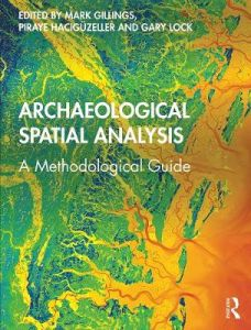 Archaeological Spatial Analysis: A Methodological Guide by Mark Gillings (University of Leicester, UK)