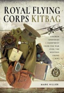 Royal Flying Corps Kitbag: Aircrew Uniforms and Equipment from the War Over the Western Front in WWI by Mark Hillier (Hardback)