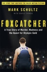 Foxcatcher: A True Story of Murder, Madness and the Quest for Olympic Gold by Mark Schultz