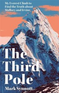 The Third Pole: My Everest climb to find the truth about Mallory and Irvine by Mark Synnott