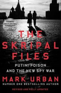 The Skripal Files: The only book you need to read on the Salisbury Poisonings by Mark Urban