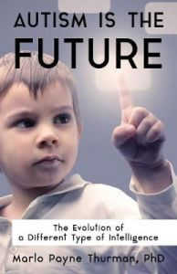 Autism Is the Future: The Evolution of a Different Type of Intelligence by Marlo Payne Thurman