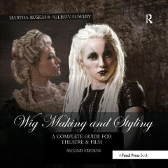 Wig Making and Styling: A Complete Guide for Theatre & Film by Martha Ruskai