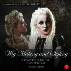 Wig Making and Styling: A Complete Guide for Theatre & Film by Martha Ruskai (Hardback)