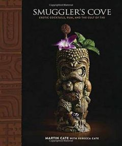 Smuggler's Cove: Exotic Cocktails, Rum, and the Cult of Tiki by Martin Cate (Hardback)