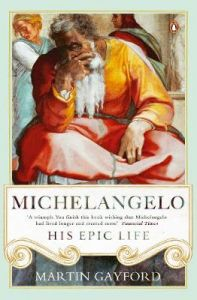 Michelangelo: His Epic Life by Martin Gayford