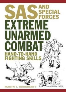 Extreme Unarmed Combat: Hand-to-Hand Fighting Skills by Martin J Dougherty