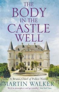 The Body in the Castle Well: The Dordogne Mysteries 12 by Martin Walker (Hardback)