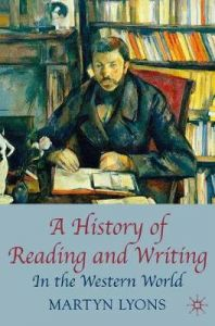 A History of Reading and Writing: In the Western World by Martyn Lyons