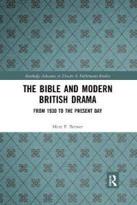 The Bible and Modern British Drama: From 1930 to the Present Day by Mary F. Brewer