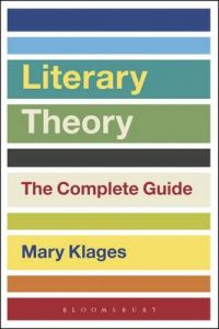 Literary Theory: The Complete Guide by Mary Klages (University of Colorado at Boulder, USA)