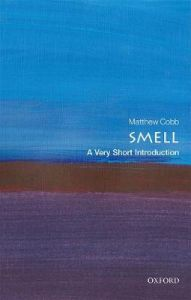 Smell: A Very Short Introduction by Matthew Cobb (School of Biological Sciences, University of Manchester)