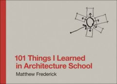 101 Things I Learned in Architecture School by Matthew Frederick (Registered Architect) (Hardback)