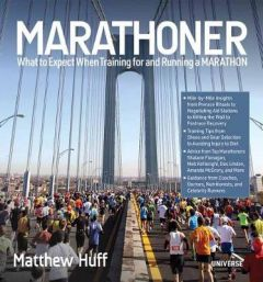 Marathoner: What to Expect When Training for and Running a Marathon by Matthew Huff