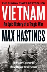 Vietnam: An Epic History of a Tragic War by Max Hastings