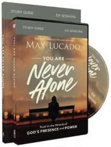 You Are Never Alone Study Guide with DVD: Trust in the Miracle of God's Presence and Power by Max Lucado