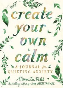 Create Your Own Calm by Meera Lee Patel