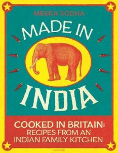 Made in India: 130 Simple, Fresh and Flavourful Recipes from One Indian Family by Meera Sodha (Hardback)