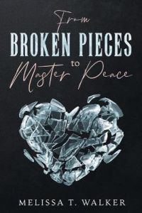 From Broken Pieces to Master Peace by Melissa T. Walker