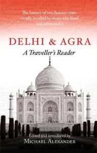 Delhi and Agra: A Traveller's Reader by Michael Alexander