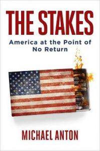 The Stakes: America at the Point of No Return by Michael Anton