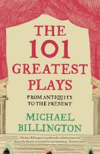 The 101 Greatest Plays: From Antiquity to the Present by Michael Billington
