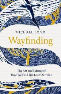 Wayfinding: The Art and Science of How We Find and Lose Our Way by Michael Bond (Hardback)