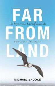 Far from Land: The Mysterious Lives of Seabirds by Michael Brooke