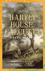 Hartly House, Calcutta: Phebe Gibbes by Michael J. Franklin