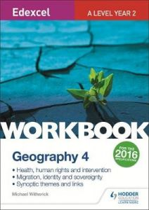 Edexcel A Level Geography Workbook 4: Health, human rights and intervention; Migration, identity and sovereignty; Synoptic themes by Michael Witherick