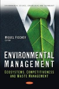 Environmental Management: Ecosystems, Competitiveness and Waste Management by Miguel Fischer