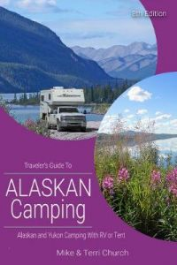 Traveler's Guide to Alaskan Camping: Alaskan and Yukon Camping with RV or Tent by Mike Church