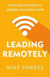 Leading Remotely: Achieving Success in a Globally Connected World by Mike Parkes