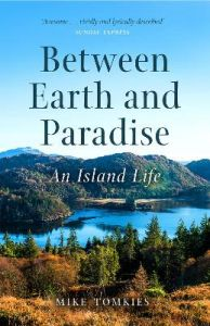 Between Earth and Paradise: An Island Life by Mike Tomkies