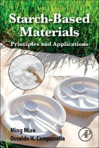 Starch-Based Materials: Principles and Applications by Ming Miao (State Laboratory of Food Science and Technology, Jiangnan University, Jiangsu, P. R. China)