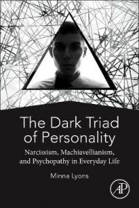 The Dark Triad of Personality: Narcissism, Machiavellianism, and Psychopathy in Everyday Life by Minna Lyons (School of Psychology, University of Liverpool, Liverpool, UK)