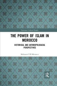 The Power of Islam in Morocco: Historical and Anthropological Perspectives by Mohamed El Mansour
