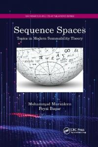 Sequence Spaces: Topics in Modern Summability Theory by Mohammad Mursaleen