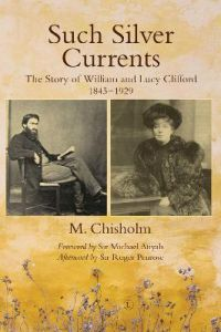 Such Silver Currents: The Story of William and Lucy Clifford, 1845-1929 by Monty Chisholm