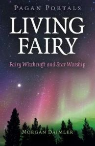 Pagan Portals - Living Fairy - Fairy Witchcraft and Star Worship by Morgan Daimler