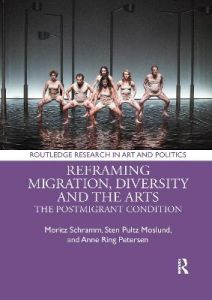 Reframing Migration, Diversity and the Arts: The Postmigrant Condition by Moritz Schramm (University of Southern Denmark)