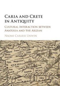 Caria and Crete in Antiquity: Cultural Interaction between Anatolia and the Aegean by Naomi Carless Unwin