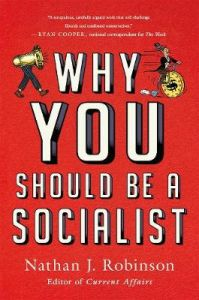 Why You Should Be a Socialist by Nathan J. Robinson