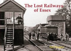 The Lost Railways of Essex by Neil Burgess