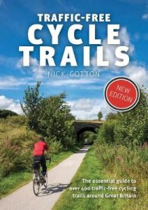 Traffic-Free Cycle Trails: The essential guide to over 400 traffic-free cycling by Nick Cotton